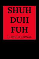 Shuh Duh Fuh Curse Journal