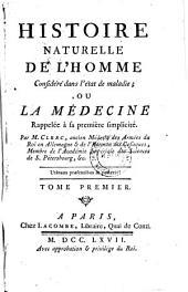 Histoire naturelle de l'homme considéré dans l'état de maladie, ou la Médecine rappelée à sa première simplicité: Volume1