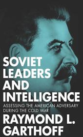 Soviet Leaders and Intelligence: Assessing the American Adversary during the Cold War
