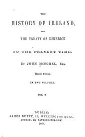 The History of Ireland: From the Treaty of Limerick to the Present Time, Volume 1