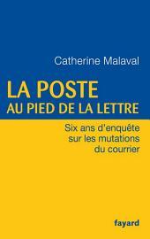La Poste au pied de la lettre : Six ans d'enquête sur les mutations du courrier