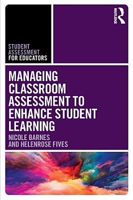 Managing Classroom Assessment to Enhance Student Learning