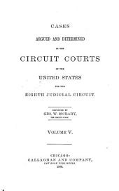 Cases Argued and Determined in the Circuit Courts of the United States for the Eighth Judicial Circuit: Volume 5