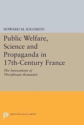 Public Welfare  Science and Propaganda in 17th Century France