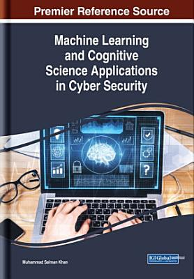 Machine Learning and Cognitive Science Applications in Cyber Security PDF