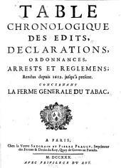 Table chronologique des edits, déclarations, ordonnances, arrests et reglemens, rendus depuis 1629 jusqu'à present concernant la Ferme generale du tabac