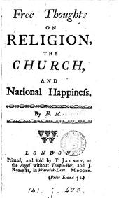 Free thoughts on religion, the Church, and national happiness, by B.M.