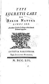 Titi Lucretii Cari De rerum natura, libri sex: Accedunt selectae lectiones dilucidando poëmati appositae