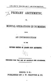 Primary Arithmetic, Or, Mental Operations in Numbers: Being an Introduction to the Revised Edition of Adams's New Arithmetic ...