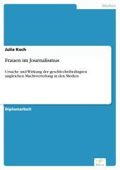 Frauen im Journalismus: Ursache und Wirkung der geschlechtsbedingten ungleichen Machtverteilung in den Medien