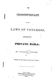 The Unconstitutionality of the Laws of Congress, Prohibiting Private Mails