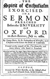 The Spirit of Enthusiasm Exorcised·: In a Sermon Preached Before the University of Oxford, on Act-Sunday, July 11. 1680, Volume 12