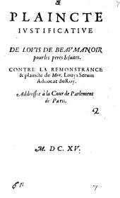 Plaincte justificative de Louis de Beaumanoir pour les pères Jésuites: contre la remonstrance & plaincte de Mre. Louys Seruin, advocat du roy. Addressée à la cour de parlement de Paris