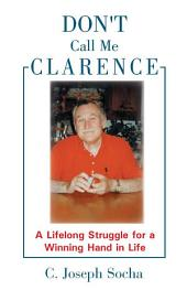 Don't Call Me Clarence: A Lifelong Struggle for a Winning Hand in Life