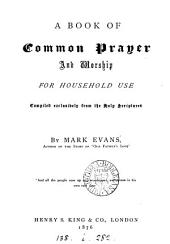 A book of common prayer and worship for household use, compiled from the holy Scriptures by Mark Evans
