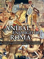 Anibal, enemigo de Roma: La historia y secretos del célebre general cartaginés, genio militar que conquistó Hispania, cruzó los Alpes y llegó a las puertas de Roma