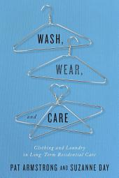Wash, Wear, and Care: Clothing and Laundry in Long-Term Residential Care