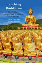 Teaching Buddhism: New Insights on Understanding and Presenting the Traditions