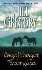 Rough Wrangler, Tender Kisses: A Novel