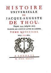Histoire universelle de Jacque-Auguste de Thou, depuis 1543 jusqu'en 1607: Volume15