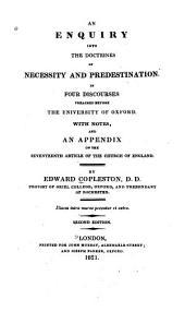 An Enquiry Into the Doctrines of Necessity and Predestination: In Four Discourses Preached Before the University of Oxford, with Notes and an Appendix on the Seventeenth Article of the Church of England