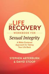 The Life Recovery Workbook For Sexual Integrity Book PDF