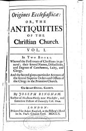 Origines ecclesiasticæ: or, The antiquities of the Christian church ...