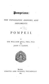 Pompeiana: The Topography, Edifices, and Ornaments of Pompeii