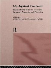 Up Against Foucault: Explorations of Some Tensions Between Foucault and Feminism