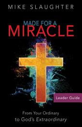Made for a Miracle Leader Guide: From Your Ordinary to God's Extraordinary