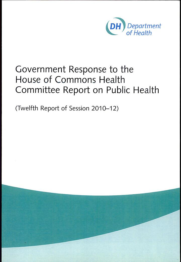 Government response to the House of Commons Health Committee report on public health (twelfth report of session 2010-12)