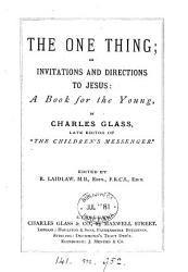 The one thing; or, Invitations and directions to Jesus, ed. by R. Laidlaw