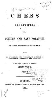 Chess Exemplified in a Concise & Easy Notation ...: Part 1
