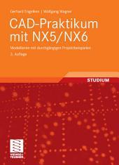 CAD-Praktikum mit NX5/NX6: Modellieren mit durchgängigen Projektbeispielen, Ausgabe 3