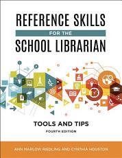 Reference Skills for the School Librarian  Tools and Tips  4th Edition PDF