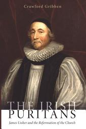 The Irish Puritans: James Ussher and the Reformation of the Church
