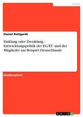 Einklang oder Zweiklang - Entwicklungspolitik der EG/EU und der Mitglieder am Beispiel Deutschlands