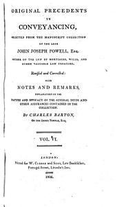 Original Precedents in Conveyancing: Selected from the Manuscript Collection of John Joseph Powell, Volume 6