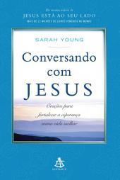 Conversando com Jesus: Orações para fortalecer a esperança numa vida melhor