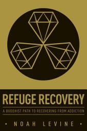 Refuge Recovery: A Buddhist Path to Recovering from Addiction