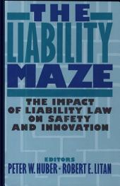 The Liability Maze: The Impact of Liability Law on Safety and Innovation