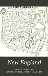 New England: A Handbook for Travellers. A Guide to the Chief Cities and Popular Resorts of New England, and to Its Scenery and Historic Attractions: with the Western and Northern Borders, from New York to Quebec. With Six Maps and Eleven Plans