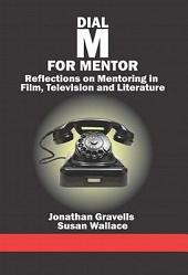 Dial M for Mentor: Reflections On Mentoring in Film, Television and Literature