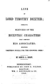 "Life of Lord Timothy Dexter: Embracing Sketches of the Eccentric Characters that Composed His Associates: Including ""Dexter's Pickle for the Knowing Ones""."