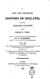 A New and Impartial History of Ireland, from Earliest Accounts to the Present Time. By M. M'Dermot: Volume 3