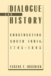 Dialogue and History: Constructing South India, 1795-1895