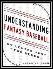 Understanding Fantasy Baseball - No Longer Just for Nerds
