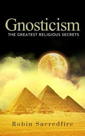 Gnosticism: The Greatest Religious Secrets