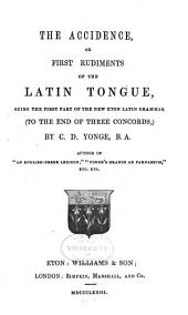 The Accidence, Or, First Rudiments of the Latin Tongue: Being the First Part of the New Eton Latin Grammar (to the End of Three Concords)
