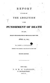 Report in Favor of the Abolition of the Punishment of Death by Law: Made to the Legislature of the State of New York, April 14, 1841